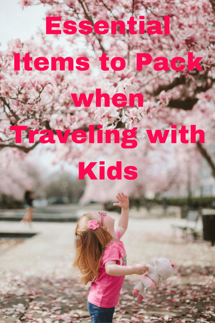 Essential items to pack when traveling with kids